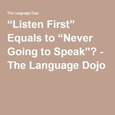 """""""Listen First"""" Equals to """"Never Going to Speak""""? - The Language Dojo"""