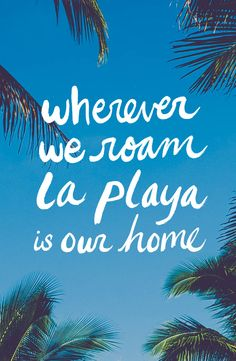 Wherever we roam, la playa is our home