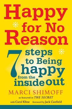 Happy For No Reason: 7 Steps to Being Happy From the Inside Out eBook: Marci Shimoff, Carol Kline: Amazon.co.uk: Kindle Store