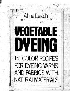 Vegetable Dyes Being a Book of Recipes and Other