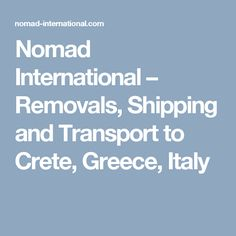 Nomad International – Removals, Shipping and Transport to Crete, Greece, Italy