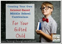 Creating Your Own Middle School Curriculum Gifted Children via www.RaisingLifelongLearners.com