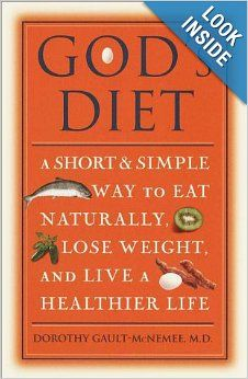 """God's Diet: A Short & Simple Way to Eat Naturally... and Live a Healthier Life"" by Dr. Dorothy Gault-McNemee"