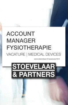 Vacature Account Manager Fysiotherapie via Stoevelaar & Partners recruitment, executive search, vacatures medical devices, medtech en farma. Accounting Manager, Executive Search, Medical Devices, Management, Marketing