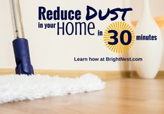 Learn how to work smarter, not harder to reduce dust in your home.