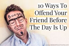 """10 ways to offend your friend before the day is up""   #humor #funny #friends #bff #laugh #howto #blogger"