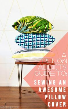A Pillow Addicts Guide To Sewing An Awesome Pillow Cover.