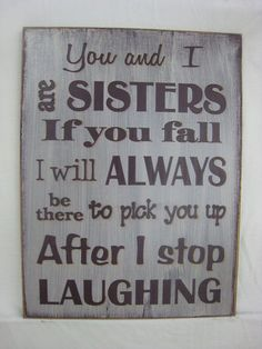 "108 Sister Quotes And Funny Sayings With Images ""Little sisters remind big sisters how wonderful it is to play in the sand. Big sisters show little sisters Now Quotes, Sign Quotes, Funny Quotes, Funny Sister Quotes, Sister Sayings, Daughter Quotes, Grandma Quotes, Funny Humor, Brother Quotes"