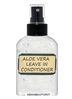 Aloe Vera Leave-in Spray Conditioner:  1 tbsp aloe vera gel 1/2 cup distilled water Few drops of essential oil Fill a spray bottle with 1 tbsp of aloe vera gel, 1/2 cup of water and add few drops of essential oil. Shake well before use and mist it on your freshly washed hair to add moisture and shine to your hair.