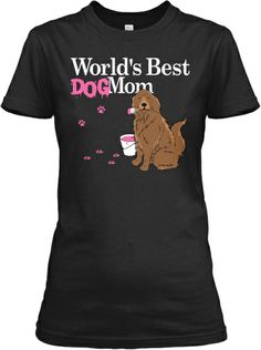 Worlds Best Dog Mom - Mothers Day Tee! | Teespring