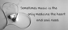 Sometimes music is the only medicine the heart and soul need.