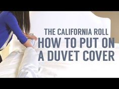 How to Put on a Duvet Cover: The California Roll Way - YouTube  The only way to put on a duvet cover! Amazing! Step 1 Duvet inside out, Step 2 Comforter on top.  Step 3 Roll, secure ends, unroll
