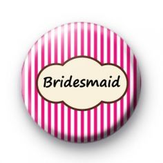 Bright Pink Stripey Bridesmaid Badges Badge pin badges buttons button badge