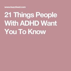 21 Things People With ADHD Want You To Know