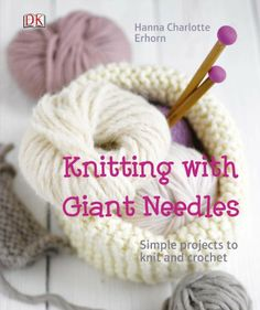 Knitting with Giant Needles by Hanna Charlotte Erhorn,http://www.amazon.com/dp/1409349845/ref=cm_sw_r_pi_dp_ycVWsb1BP8MS37X1