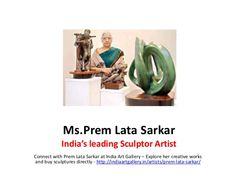 Prem Lata Sarkar - Sculptor Artist in India –Connect with Prem Lata Sarkar &  her creative works at India Art Gallery -  http://www.slideshare.net/IndiaArtGallery/prem-lata-sarkar-sculptor-artist-india