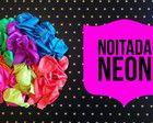 Balão Noitada Neon - BRILHA - 5º GRÁTIS!