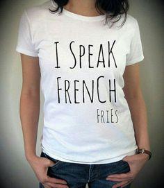 I speak French fries T-shirt.