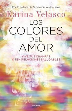 LOS COLORES DEL AMOR de Karina Velasco - Un libro atrevido, libre, para reflexionar acerca de nuestras relaciones amorosas y espirituales.