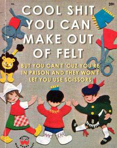 Coisas legais que você pode fazer com feltro - mas você não poderá porque está na prisão e eles não deixam usar tesoura