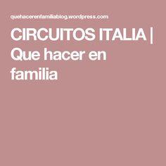 CIRCUITOS ITALIA | Que hacer en familia