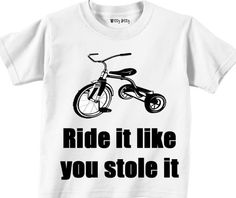 Ride It Like You Stole It  Tricycle  Bicycle  by WittyBitty, $10.00