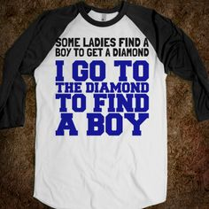 """""""Some ladies find a boy to get a diamond. I go to the diamond to find a boy."""" Clever baseball T-shirt for women."""