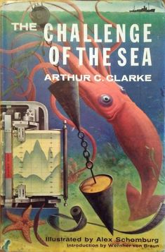 Arthur C Clarke. The Challenge of the Sea (New York: Holt, Rinehart and Winston, [nonfiction: introduction by Wernher von Braun: illus/hb/Alex Schomburg] Sea New York, Sci Fi Books, Nonfiction, Cover, Vintage, Challenge, Gallery, Novels, Cover Pages