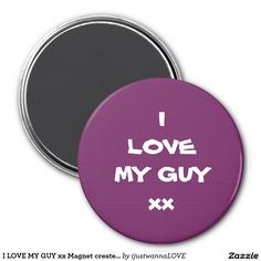 "Magnets Purple Magnet with I LOVE MY GUY xx in white writing printed onto the Magnet.Great little ""thinking of You Gift"" Magnet created by artist  RjF.xx. Fast Worldwide shipping.  $5,40"