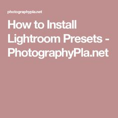 How to Install Lightroom Presets - PhotographyPla.net