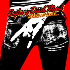 Eagles of Death Metal. Best cd title ever.