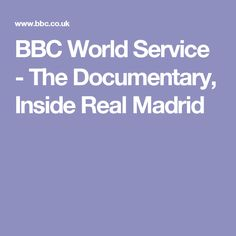 BBC World Service - The Documentary, Inside Real Madrid