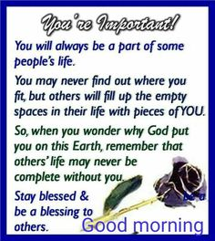 You will always be a part of people's life. Special Good Morning, Good Morning Prayer, Morning Blessings, Morning Prayers, Good Morning Wishes, Good Morning Quotes, Morning Music, Morning Sayings, Monday Blessings