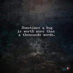 That too from a person whom we love....A hug takes us n ends in peace..