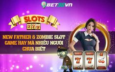 New Father & Zombie slot game hay mà nhiều người chưa biết New Fathers, Slot, Broadway Shows, Games, New Parents, Gaming, Plays, Game, Toys