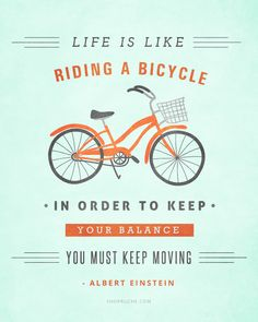 """Quote Albert Einstein """"Life is like riding a bicycle. To keep your balance, you must keep moving. Great Quotes, Quotes To Live By, Me Quotes, Inspirational Quotes, Pretty Words, Cool Words, Wise Words, Typed Quotes, Quotable Quotes"""