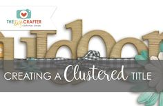 Creating A Clustered Title tutorial from The Digi Crafter