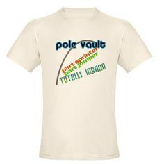 Pole Vault Insane T-Shirt on CafePress.com