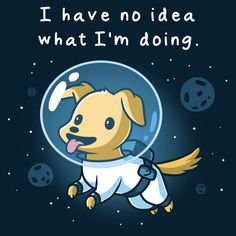 I Have No Idea What I'm Doing t-shirt TeeTurtle navy t-shirt featuring a puppy in space with an astronaut suit on with planets and stars around him Inspirational Animal Quotes, Cute Animal Quotes, Cute Quotes, Cute Animals, Cute Animal Drawings Kawaii, Cute Cartoon Drawings, Dibujos Zentangle Art, Nerdy Shirts, Halloween Cartoons