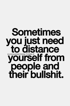 Distance Quotes : QUOTATION - Image : Quotes Of the day - Description Sometimes you just need to distance yourself from people and their bullshit. Bullshit Quotes, True Quotes, Words Quotes, Wise Words, Motivational Quotes, No Drama Quotes, Qoutes, Bitch Quotes, Drama Queen Quotes