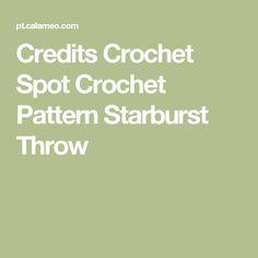 Credits Crochet Spot Crochet Pattern Starburst Throw
