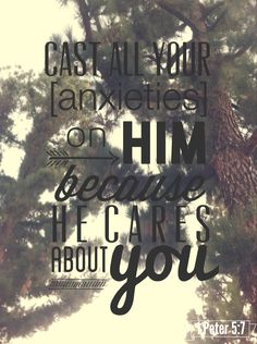 1 Peter 5:7 -- Another one of my VERY favorite verses. Speaks to the worrying heart!
