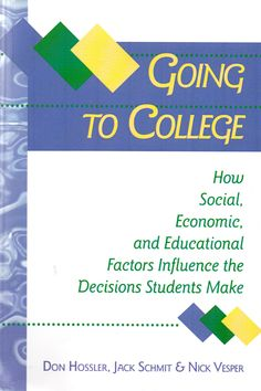 Going to college : how social, economic, and educational factors influence the decisions students make / Don Hossler, Jack Schmit, and Nick Vesper. (Johns Hopkins University Press, 1999) / LB 2350.5 H77