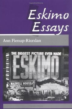 Eskimo Essays: Yupik Lives and How We See Them by Ann Fienup-Riordan, another fine book by Ann