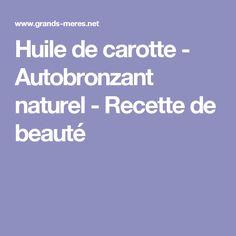 Huile de carotte - Autobronzant naturel - Recette de beauté