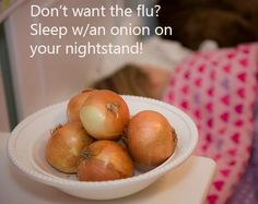 Don't want the Flu?  Sleep w/an onion on your nightstand!