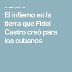 El infierno en la tierra que Fidel Castro creó para los cubanos