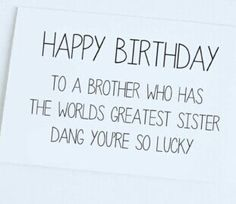 Happy Birthday Little Brother Quotes . 22 Fresh Happy Birthday Little Brother Quotes . Funny Birthday Card Sister to Brother Brother Birthday Card Birthday Wishes For Brother, Birthday Quotes For Him, Funny Birthday Cards, Humor Birthday, Happy Birthday Sister Funny, Birthday Greetings, Bday Cards, Birthday Images, Happy Bday Brother Quotes