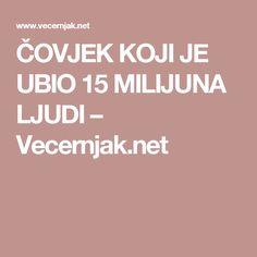 ČOVJEK KOJI JE UBIO 15 MILIJUNA LJUDI – Vecernjak.net