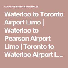 Waterloo to Toronto Airport Limo | Waterloo to Pearson Airport Limo | Toronto to Waterloo Airport Limo | Waterloo Corporate Limousine Service